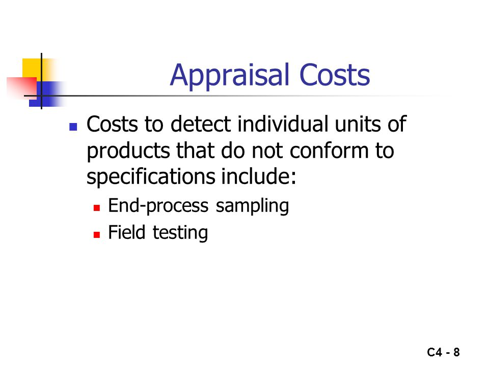 Appraisal Costs Costs to detect individual units of products that do not conform to specifications include: