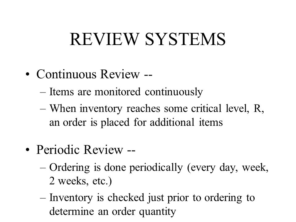 REVIEW SYSTEMS Continuous Review -- Periodic Review --