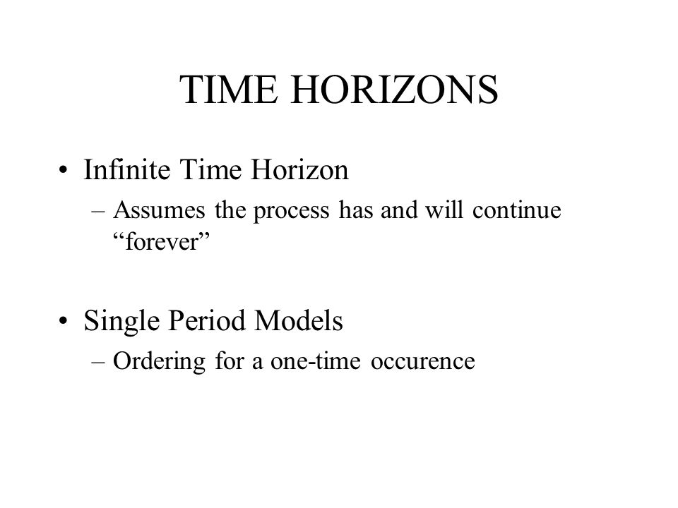 TIME HORIZONS Infinite Time Horizon Single Period Models