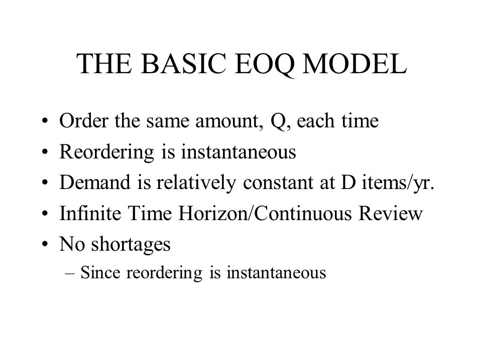 THE BASIC EOQ MODEL Order the same amount, Q, each time