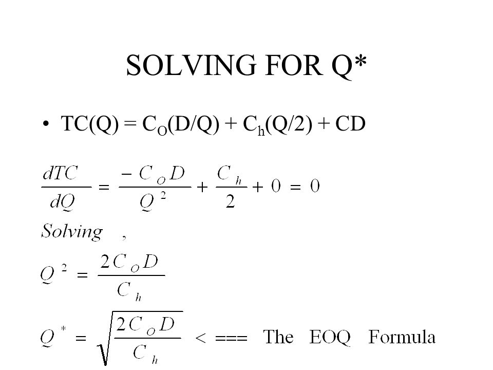 SOLVING FOR Q* TC(Q) = CO(D/Q) + Ch(Q/2) + CD