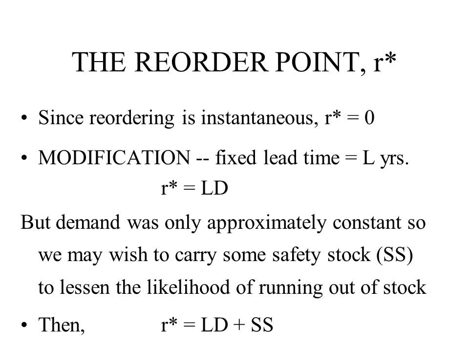 THE REORDER POINT, r* Since reordering is instantaneous, r* = 0
