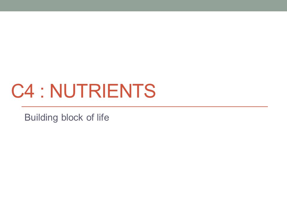 C4 : Nutrients Building block of life