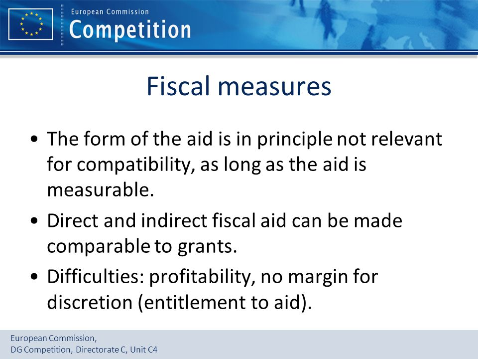 Fiscal measures The form of the aid is in principle not relevant for compatibility, as long as the aid is measurable.