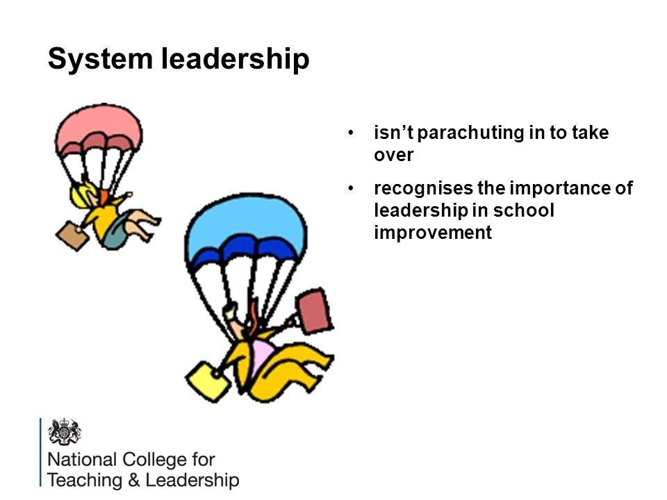 System leadership isn't parachuting in to take over