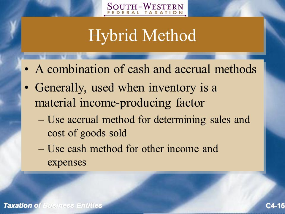 Hybrid Method A combination of cash and accrual methods