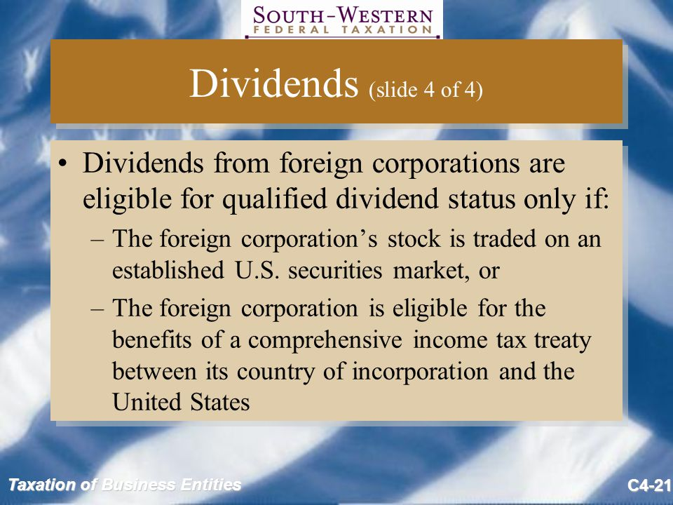 Dividends (slide 4 of 4) Dividends from foreign corporations are eligible for qualified dividend status only if: