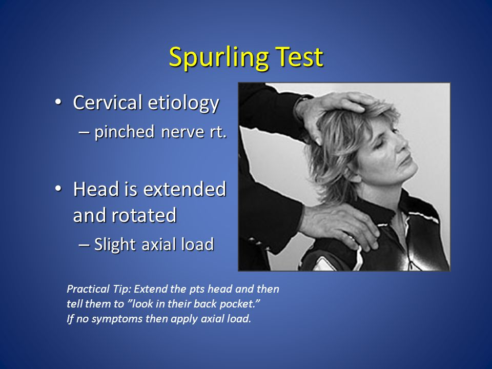 Spurling Test Cervical etiology Head is extended and rotated