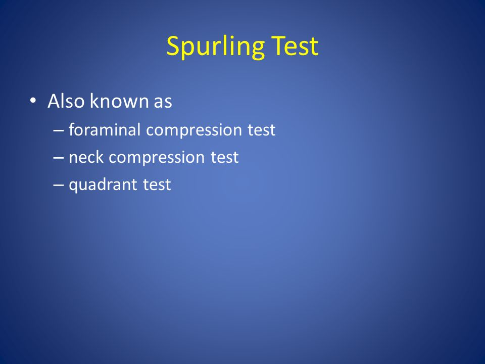 Spurling Test Also known as foraminal compression test