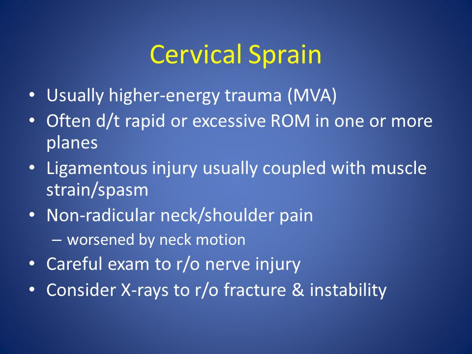 Cervical Sprain Usually higher-energy trauma (MVA)