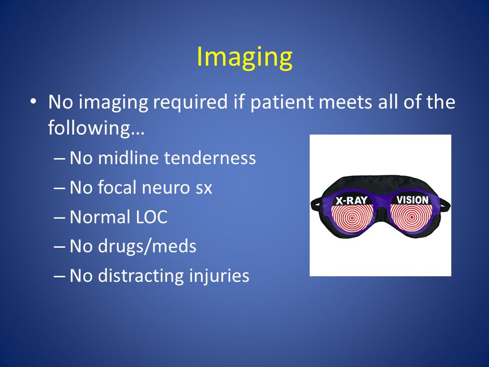 Imaging No imaging required if patient meets all of the following…