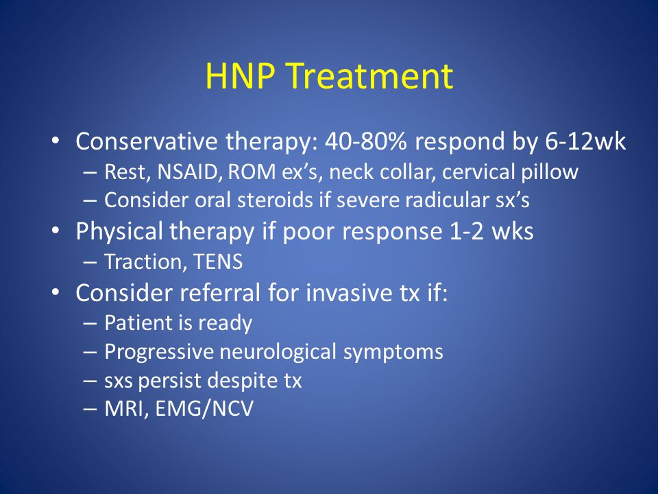 HNP Treatment Conservative therapy: 40-80% respond by 6-12wk