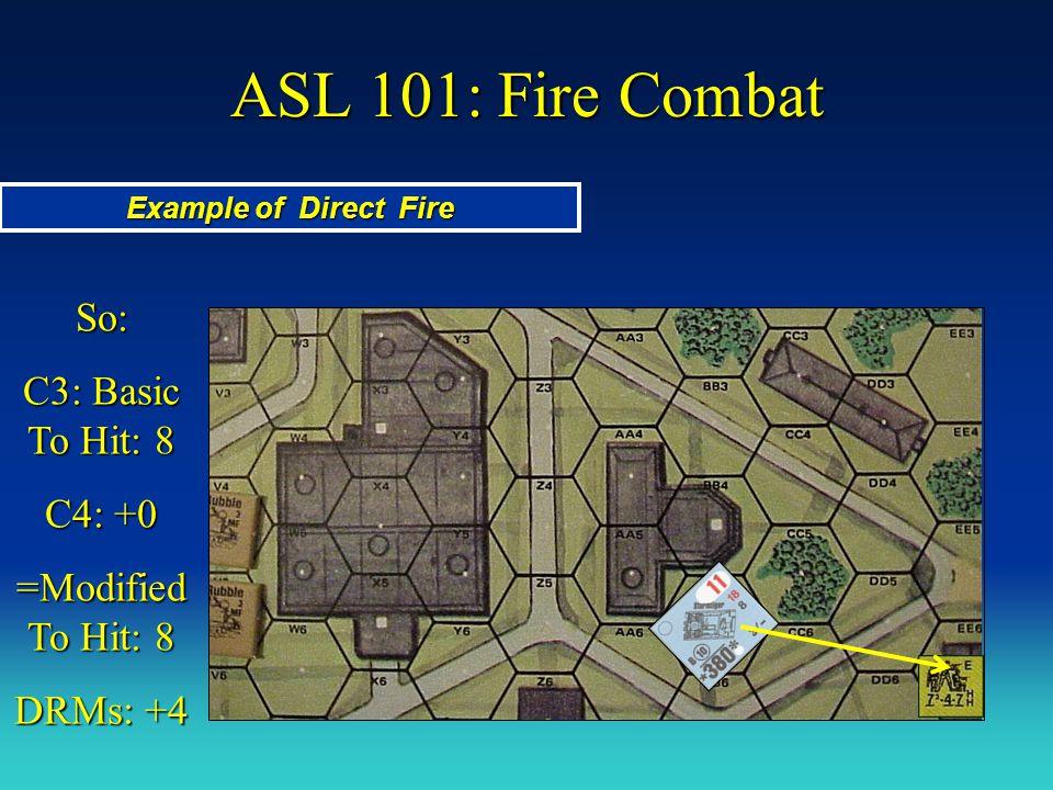 ASL 101: Fire Combat So: C3: Basic To Hit: 8 C4: +0