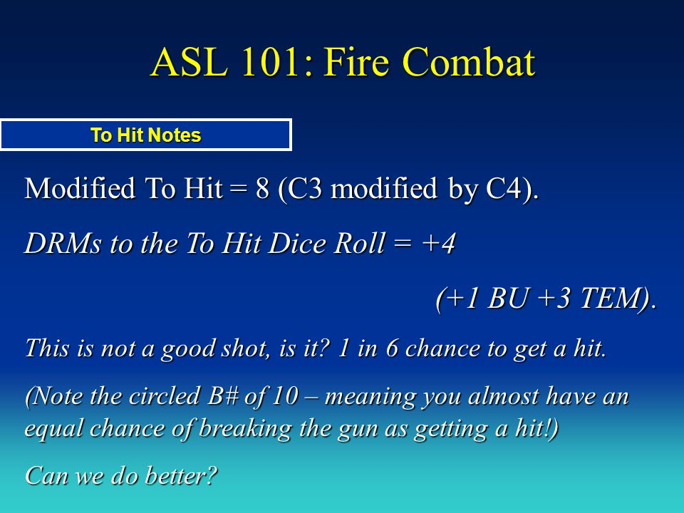 ASL 101: Fire Combat Modified To Hit = 8 (C3 modified by C4).