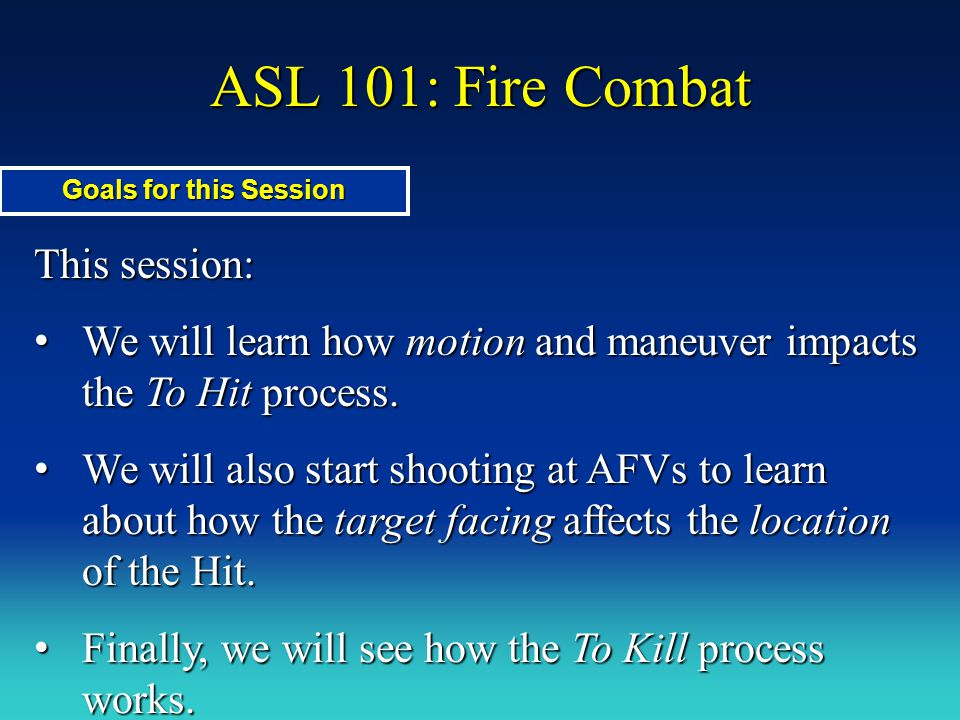 ASL 101: Fire Combat This session: