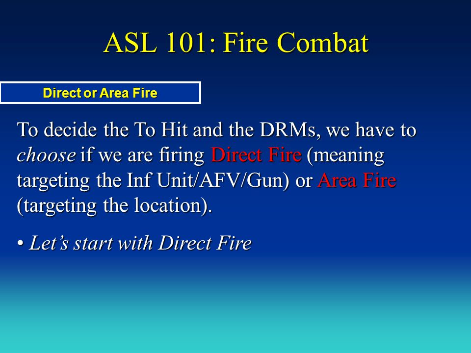 ASL 101: Fire Combat Direct or Area Fire.