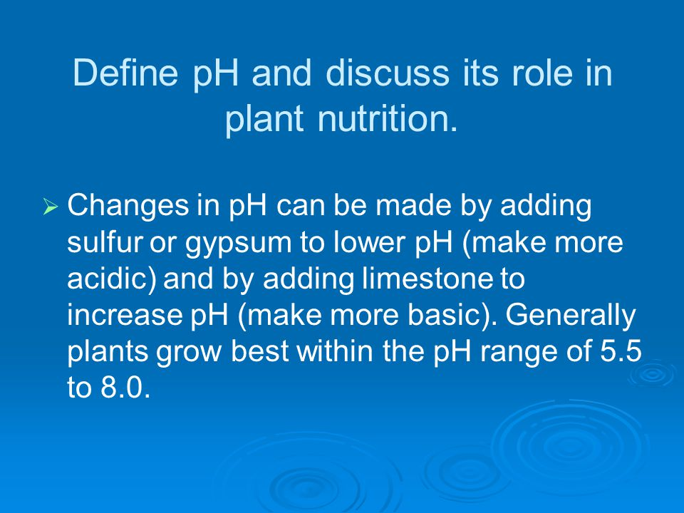 Define pH and discuss its role in plant nutrition.