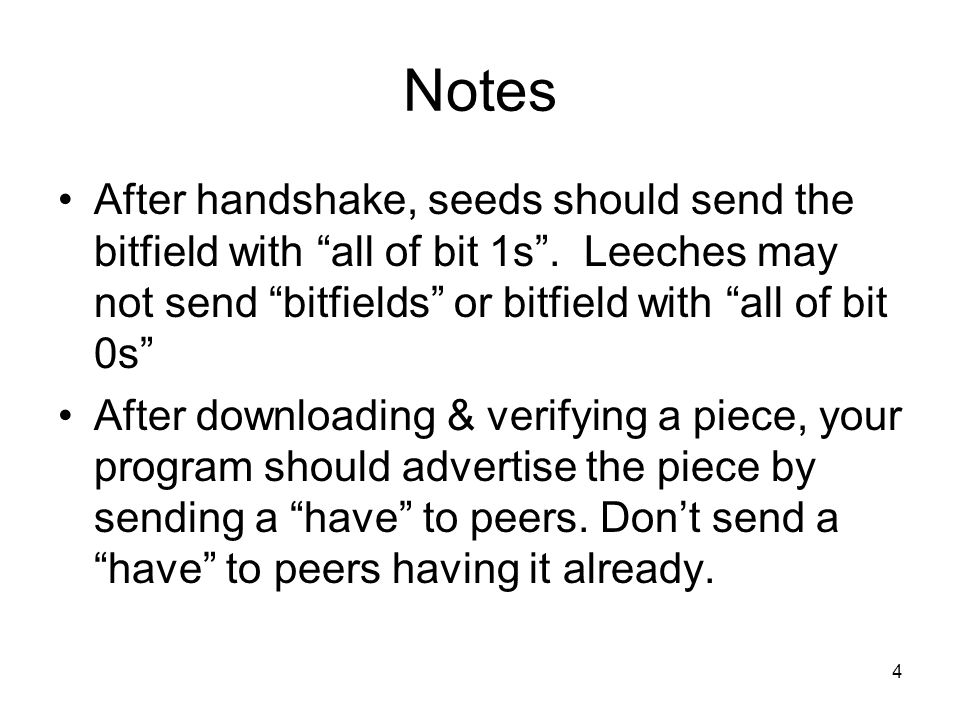 Notes After handshake, seeds should send the bitfield with all of bit 1s . Leeches may not send bitfields or bitfield with all of bit 0s