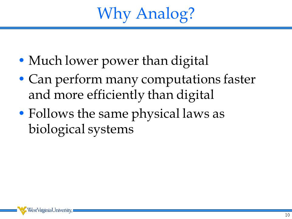 Why Analog Much lower power than digital