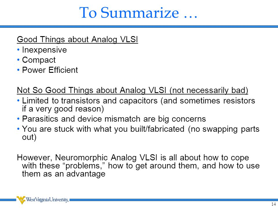 To Summarize … Good Things about Analog VLSI Inexpensive Compact