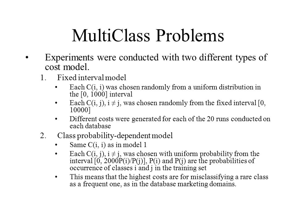 MultiClass Problems Experiments were conducted with two different types of cost model. Fixed interval model.