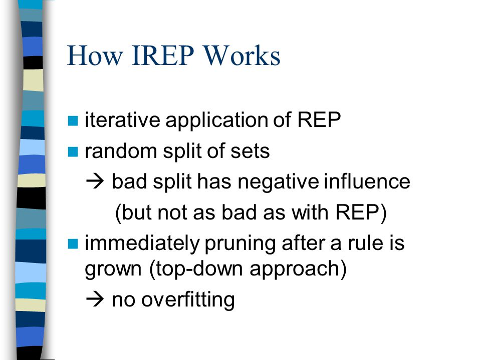 How IREP Works iterative application of REP random split of sets