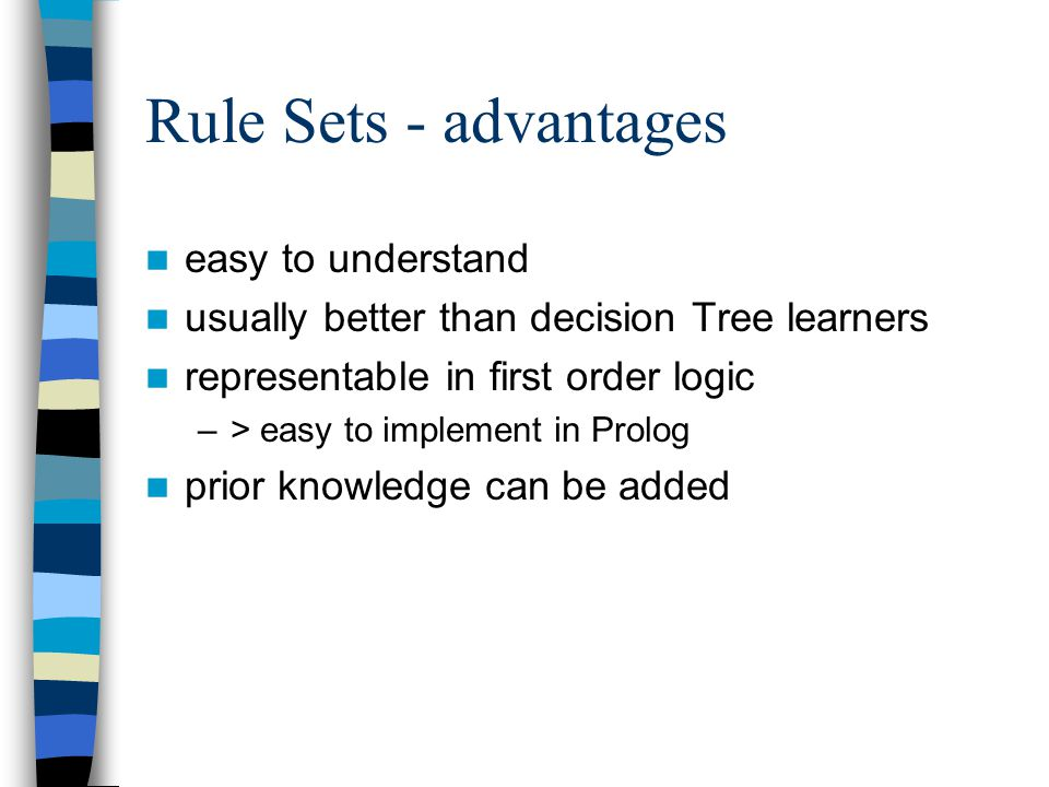 Rule Sets - advantages easy to understand