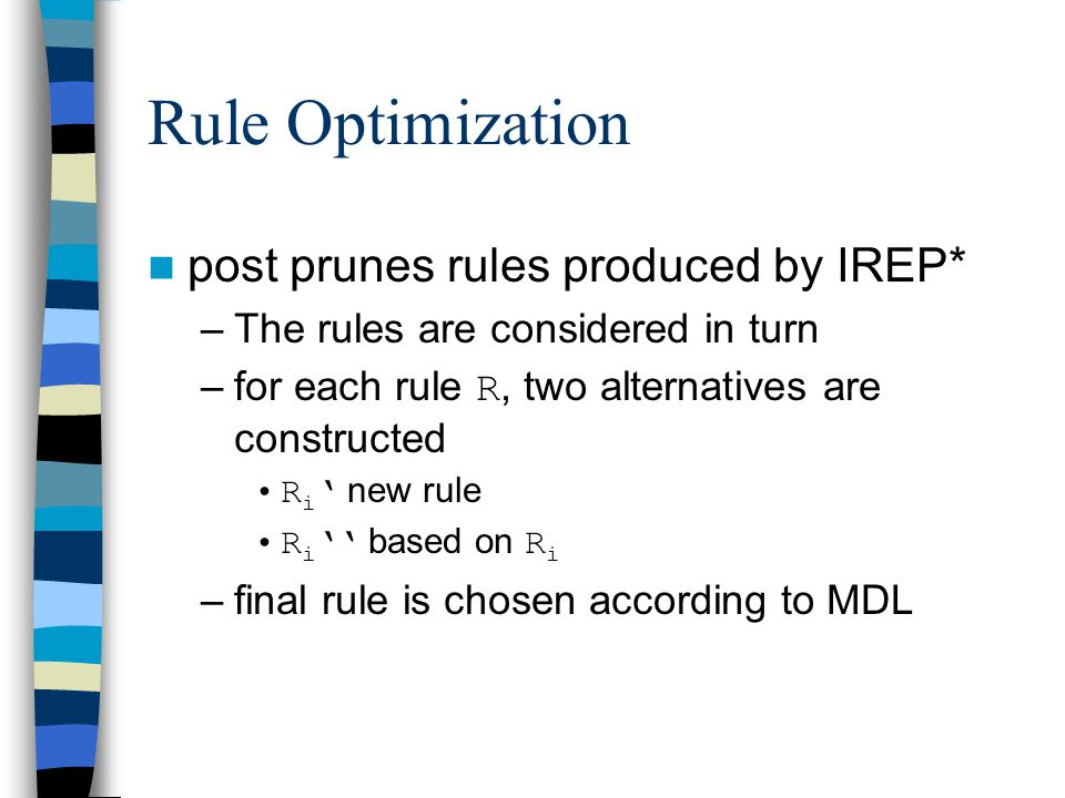 Rule Optimization post prunes rules produced by IREP*
