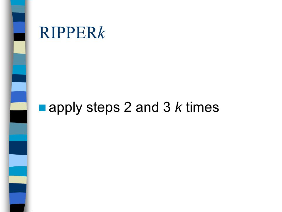 RIPPERk apply steps 2 and 3 k times