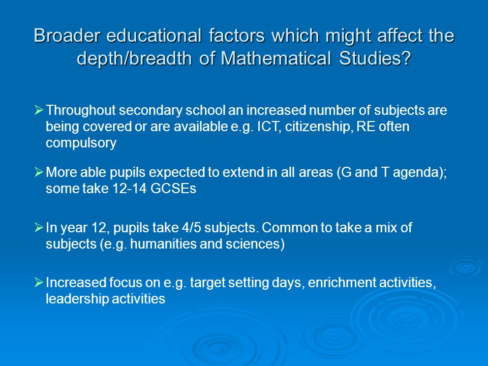 Broader educational factors which might affect the depth/breadth of Mathematical Studies