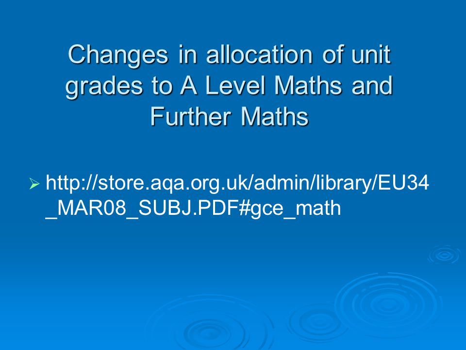 Changes in allocation of unit grades to A Level Maths and Further Maths