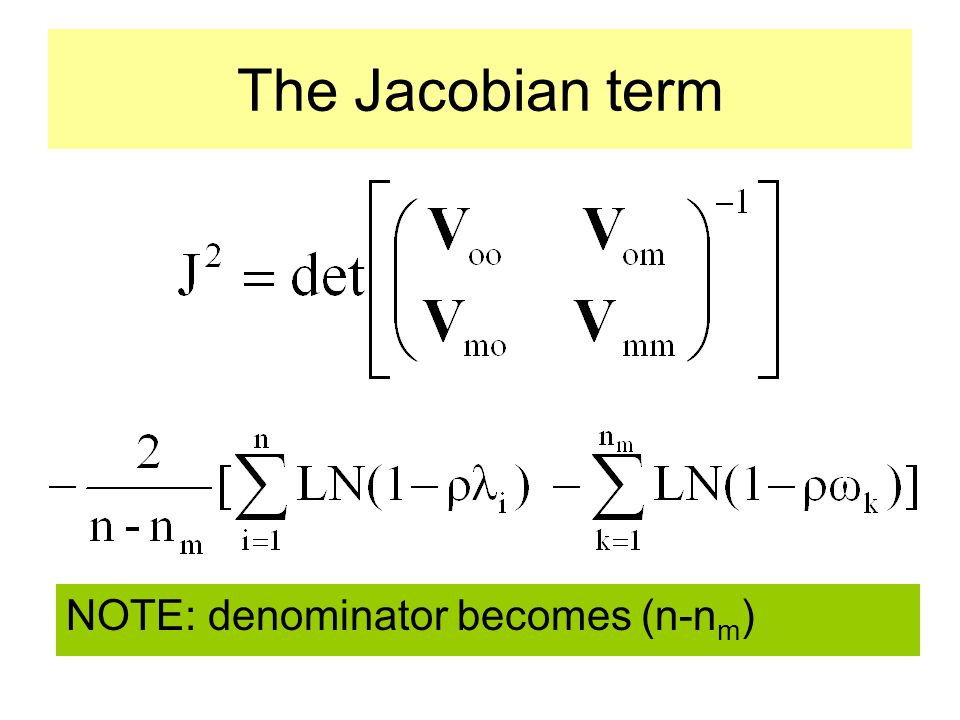 The Jacobian term NOTE: denominator becomes (n-nm)