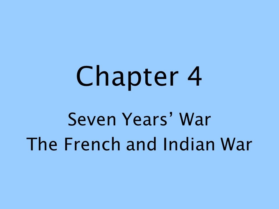 Seven Years' War The French and Indian War