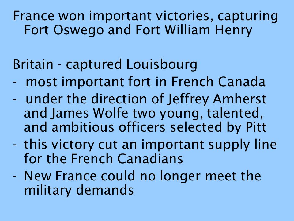 France won important victories, capturing Fort Oswego and Fort William Henry