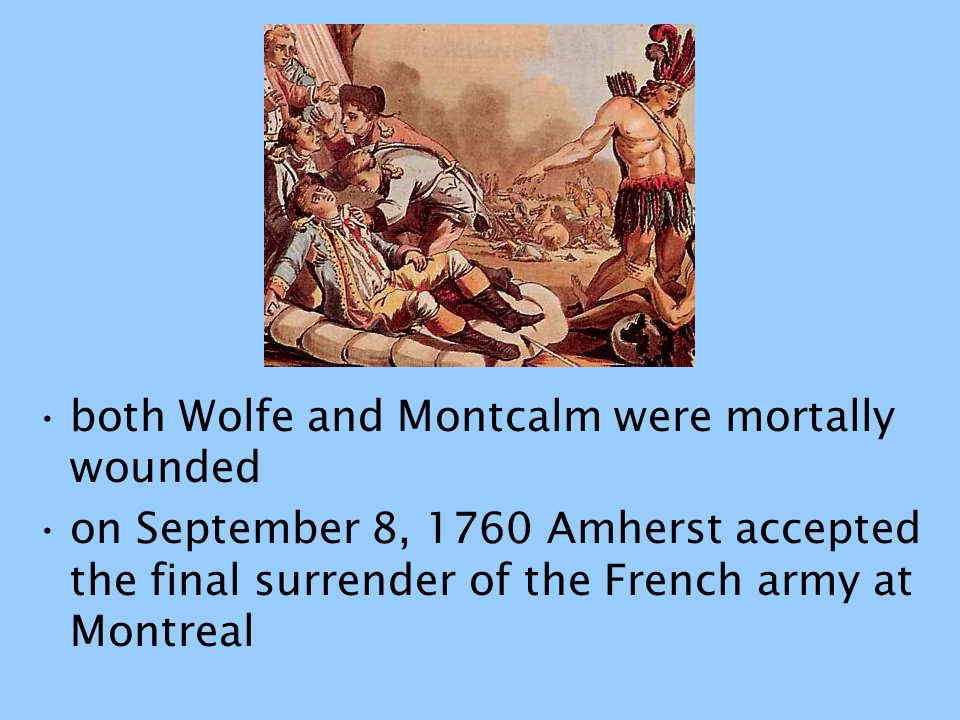 both Wolfe and Montcalm were mortally wounded
