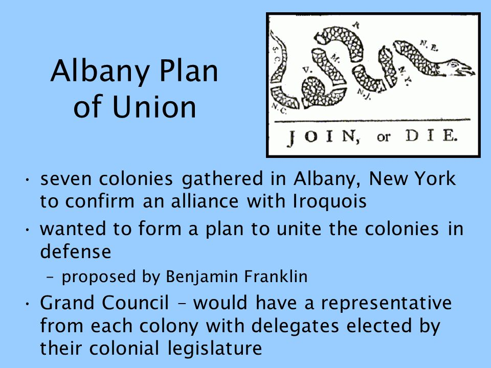 Albany Plan of Union seven colonies gathered in Albany, New York to confirm an alliance with Iroquois.