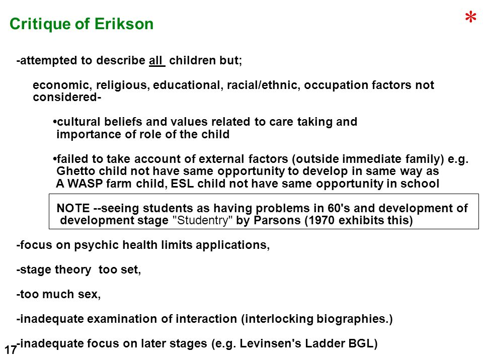 * Critique of Erikson -attempted to describe all children but;