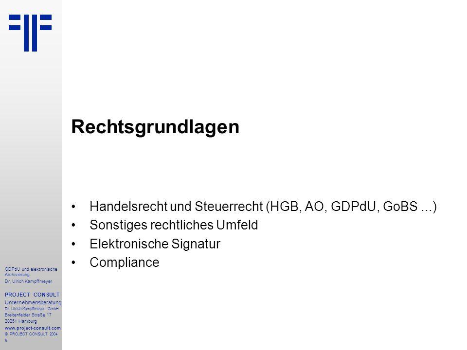 Rechtsgrundlagen Handelsrecht und Steuerrecht (HGB, AO, GDPdU, GoBS ...) Sonstiges rechtliches Umfeld.