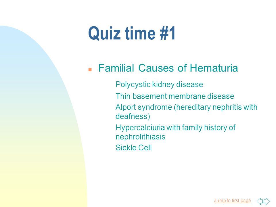 Quiz time #1 Familial Causes of Hematuria Polycystic kidney disease