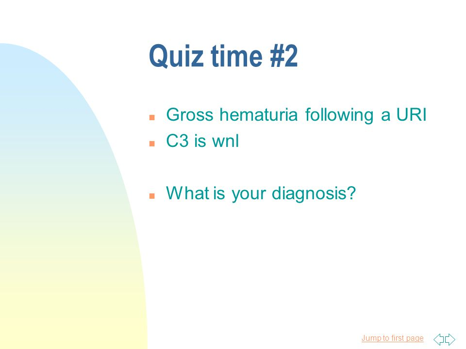 Quiz time #2 Gross hematuria following a URI C3 is wnl