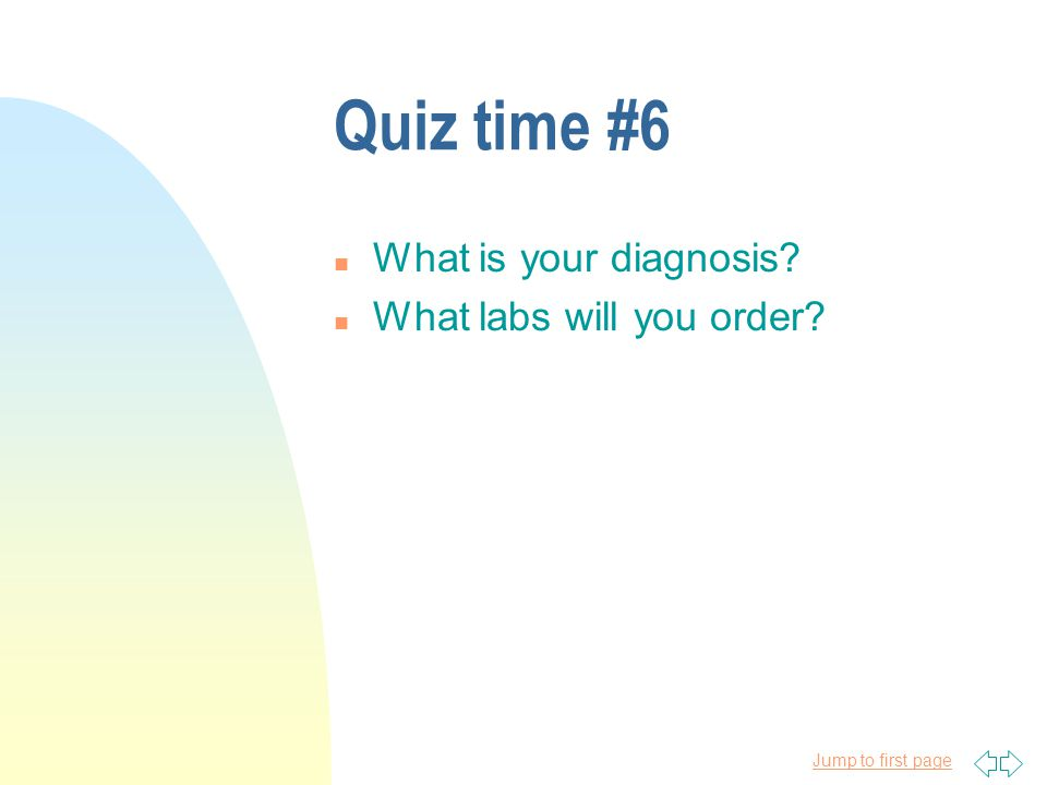 Quiz time #6 What is your diagnosis What labs will you order
