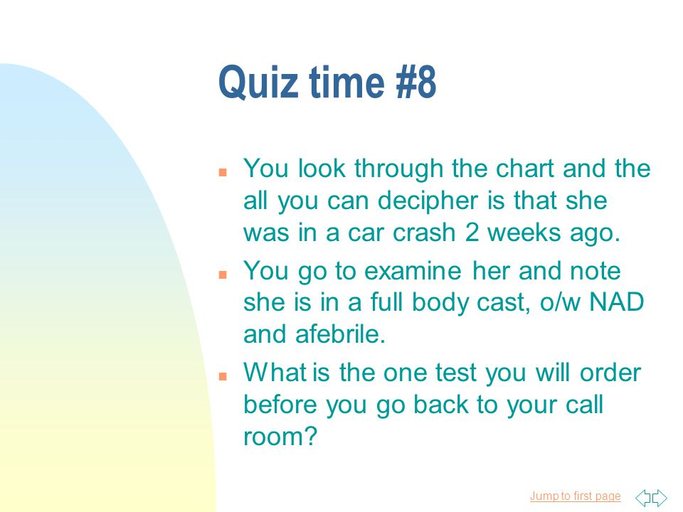 Quiz time #8 You look through the chart and the all you can decipher is that she was in a car crash 2 weeks ago.