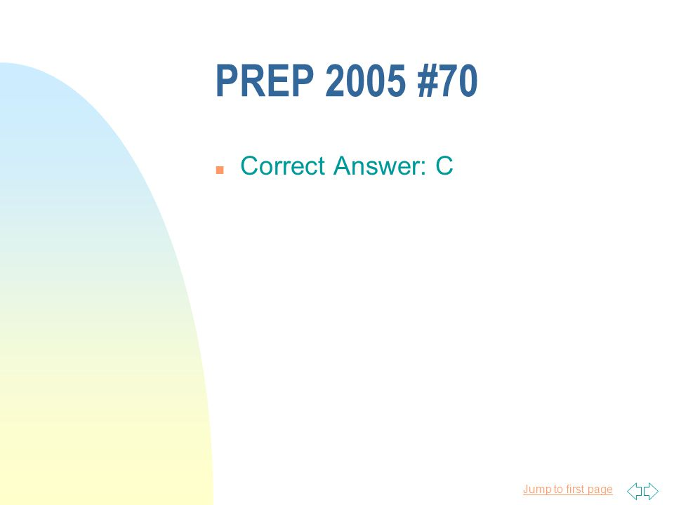 PREP 2005 #70 Correct Answer: C 4/11/2017