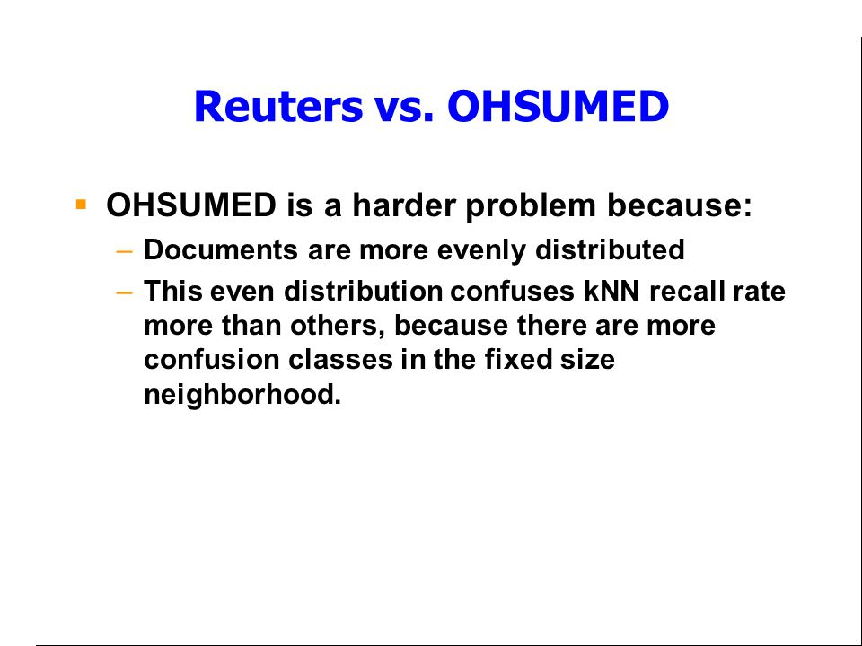 Reuters vs. OHSUMED OHSUMED is a harder problem because: