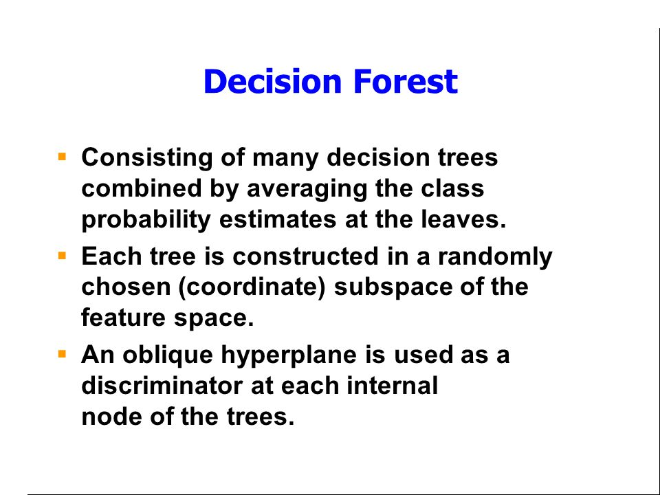 Decision Forest Consisting of many decision trees combined by averaging the class probability estimates at the leaves.