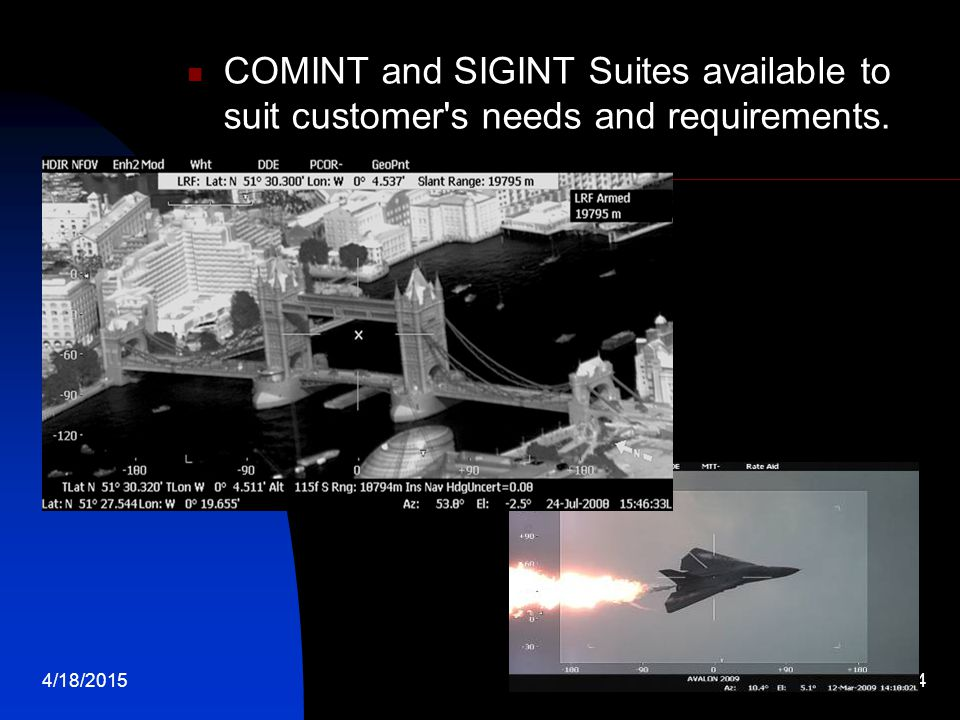 COMINT and SIGINT Suites available to suit customer s needs and requirements.