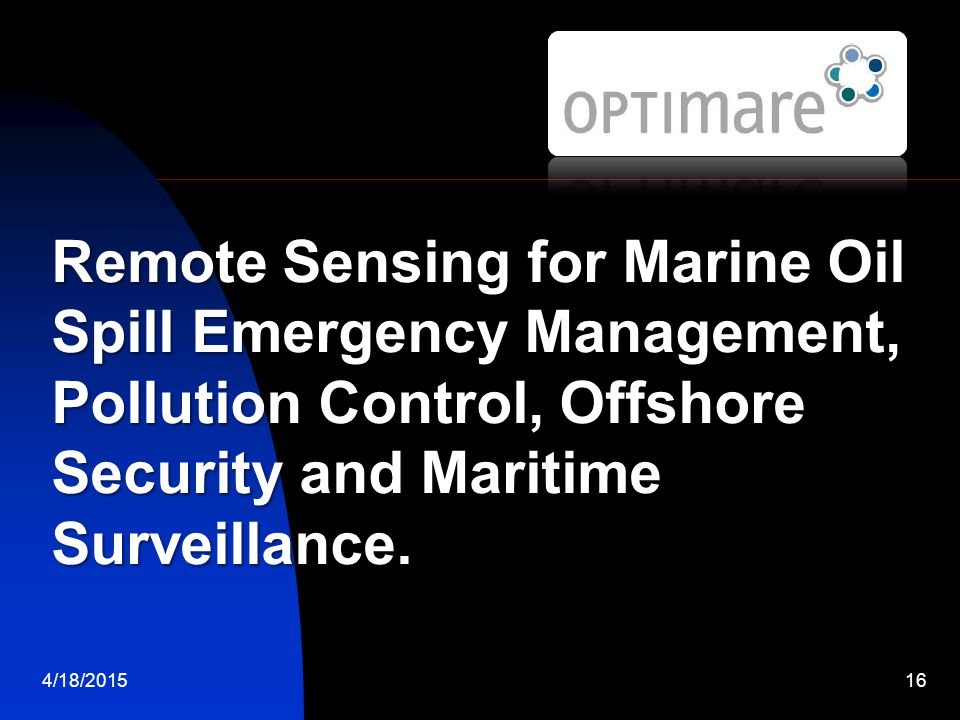 Remote Sensing for Marine Oil Spill Emergency Management, Pollution Control, Offshore Security and Maritime Surveillance.