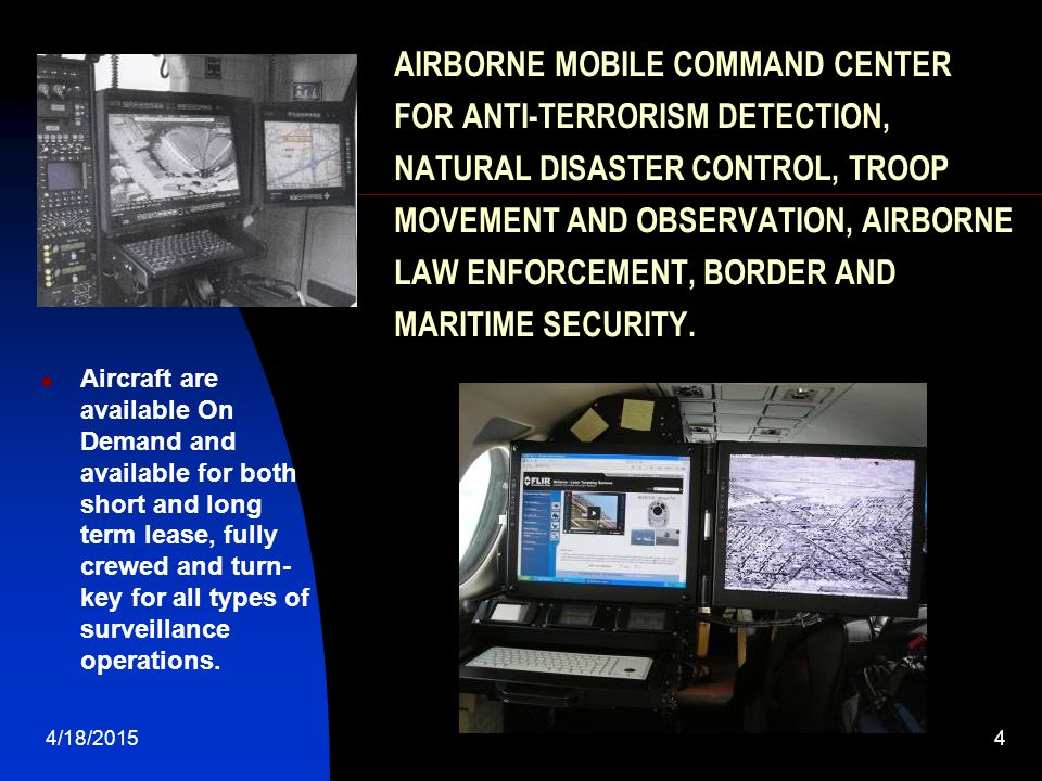 AIRBORNE MOBILE COMMAND CENTER FOR ANTI-TERRORISM DETECTION, NATURAL DISASTER CONTROL, TROOP MOVEMENT AND OBSERVATION, AIRBORNE LAW ENFORCEMENT, BORDER AND MARITIME SECURITY.