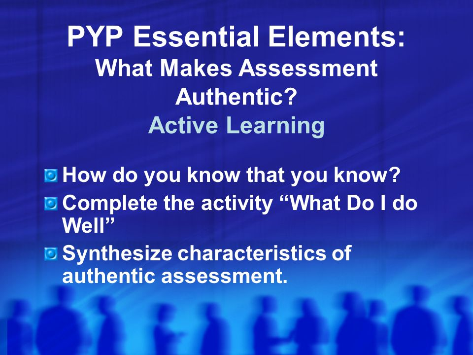 PYP Essential Elements: What Makes Assessment Authentic