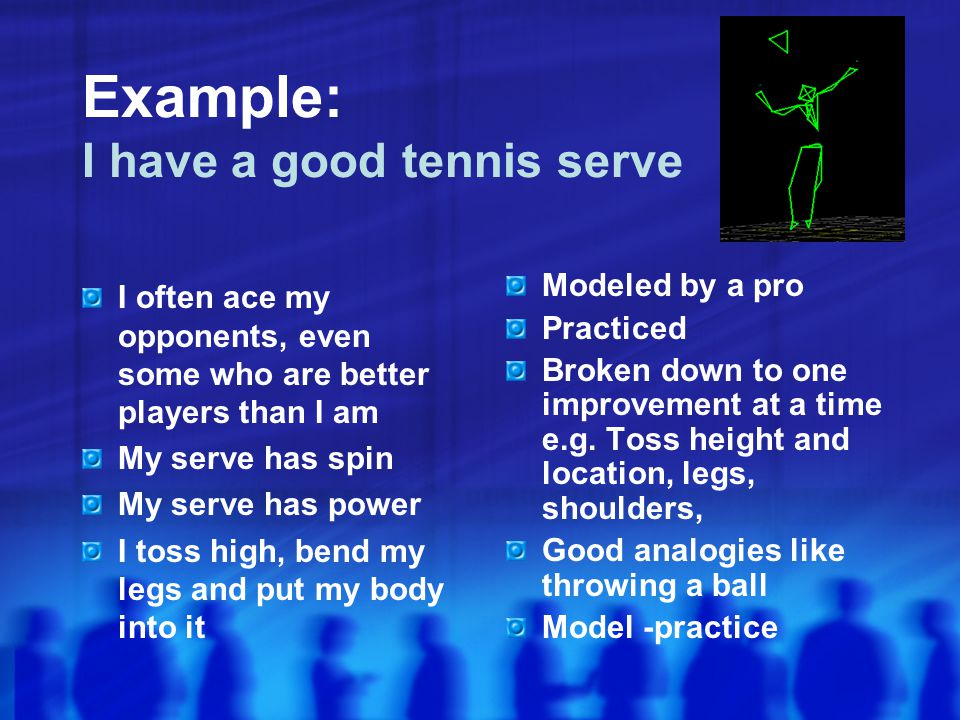Example: I have a good tennis serve